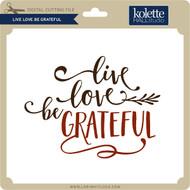 Live Love Be Grateful