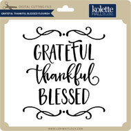 Grateful Thankful Blessed Flourish