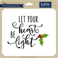 Let Your Heart Be Light Holly