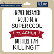 Never Dreamt Super Cool Teacher