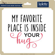 Favorite Place Inside Your Hug