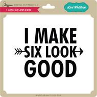 I Make Six Look Good
