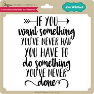 If You Want Something Do Something