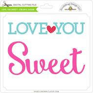 Love You Sweet - Cream & Sugar
