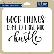 Good Things Come to Hustle