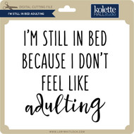 I'm Still In Bed Adulting