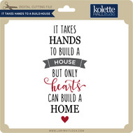 It Takes Hands to Build a House