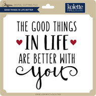 Good Things in Life Better