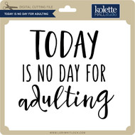 Today is No Day for Adulting