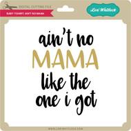 Baby T-Shirt Ain't No Mama