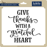 Give Thanks Grateful Heart 2