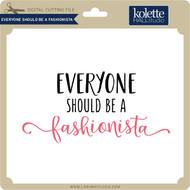 Everyone Should Be a Fashionista