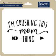 I'm Crushing this Mom Thing