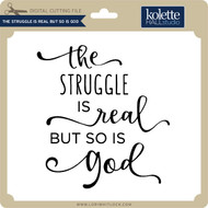 The Struggle is Real But So Is God