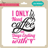 """I Only Need Coffee on Days with """"Y"""""""