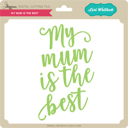 my mum is the best lori whitlock s svg shop