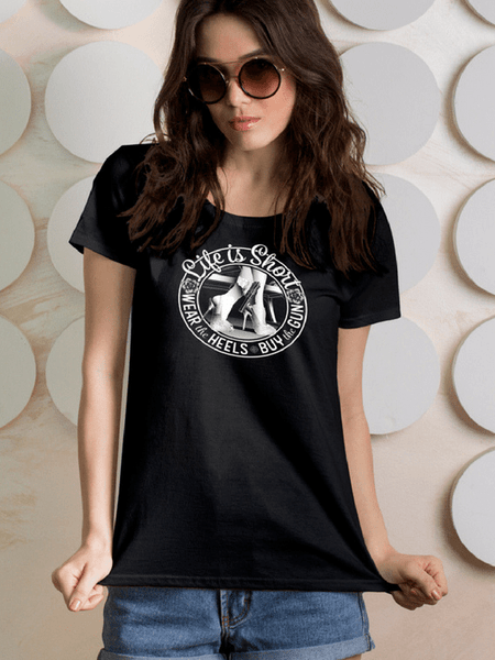 Life is Short, Wear the Heels, Buy the Gun Black Tee